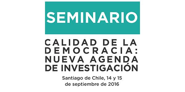 Seminario Calidad de la Democracia: nueva agenda de investigación